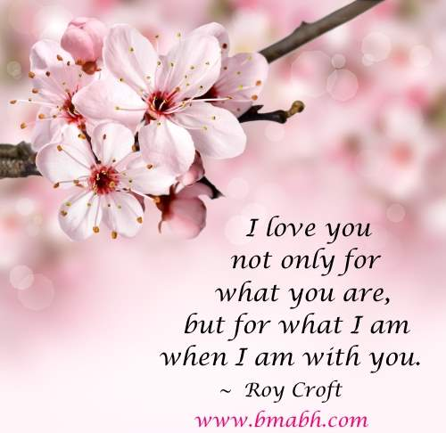 cute love quotes for her by Roy Croft-I love you not only for what you are, but for what I am when I am with you
